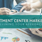 Refining Your Treatment Center Marketing Approach: Quality Matters